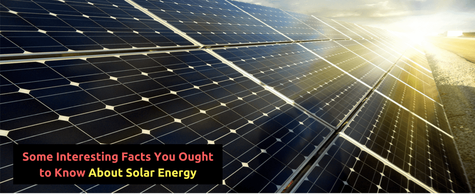 Some Interesting Facts You Ought to Know About Solar Energy
