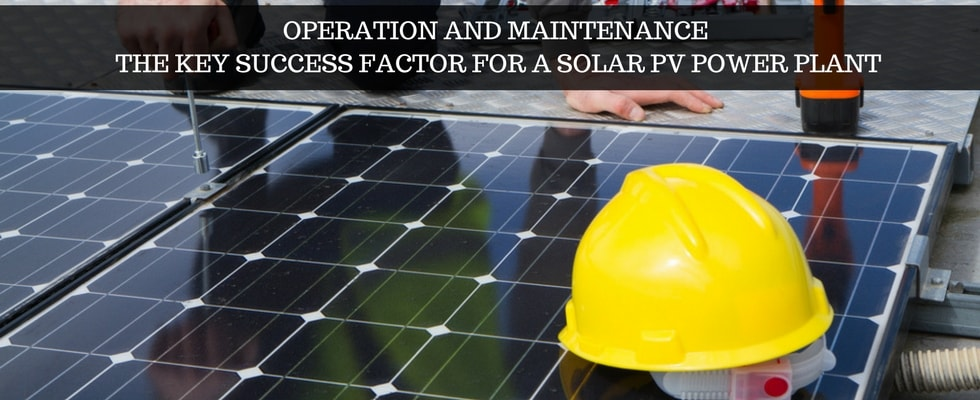 Solar System Operation & Maintenance: An Aspect Not to be Undermined at Any Cost