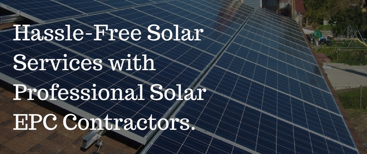 "How Solar EPC Contractors Can Help You to Realize Your ""Go Solar"" Dreams?"