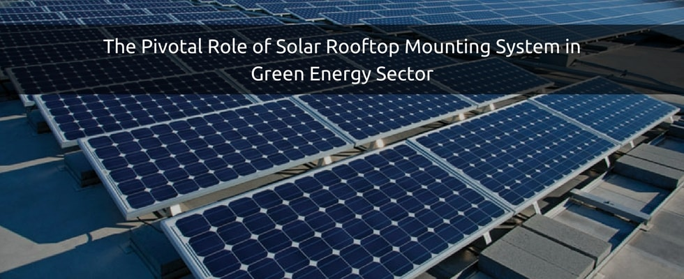 The Significance of Solar Rooftop Mounting Systems in the Solar Energy Sector