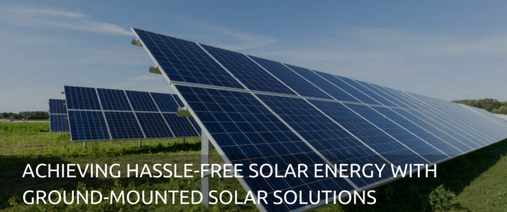 The Role of Ground-Mounted Solar Solutions in Procuring Hassle-Free Solar Energy