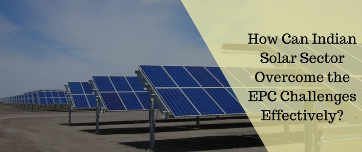 How Indian Solar Sector Can Overcome the EPC Challenges Effectively?