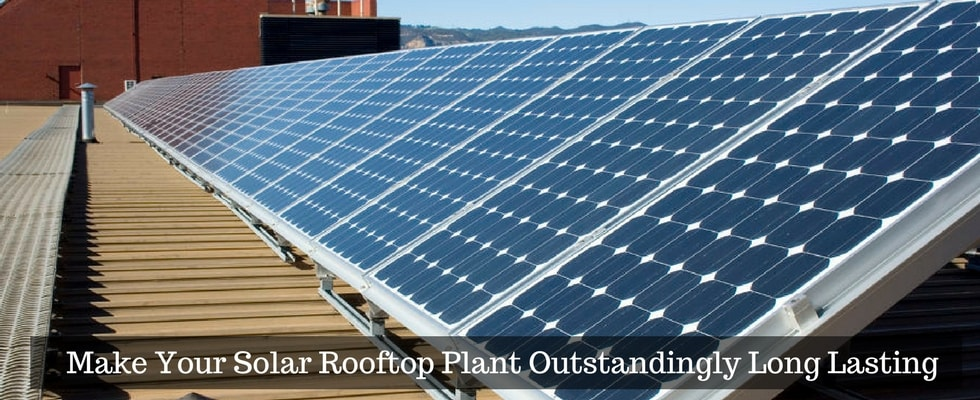 Solar Rooftop System: How to Ensure Their Long, Prosperous Life?