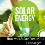 How will Solar Power Industry Fare Globally?