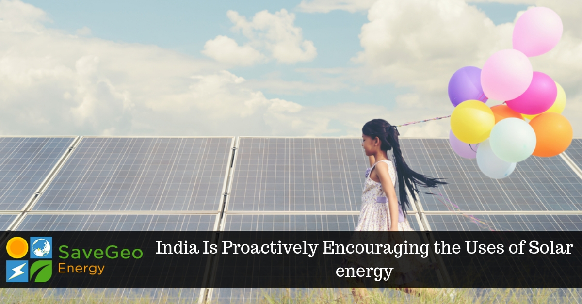 India Is Proactively Encouraging the Uses of Solar energy