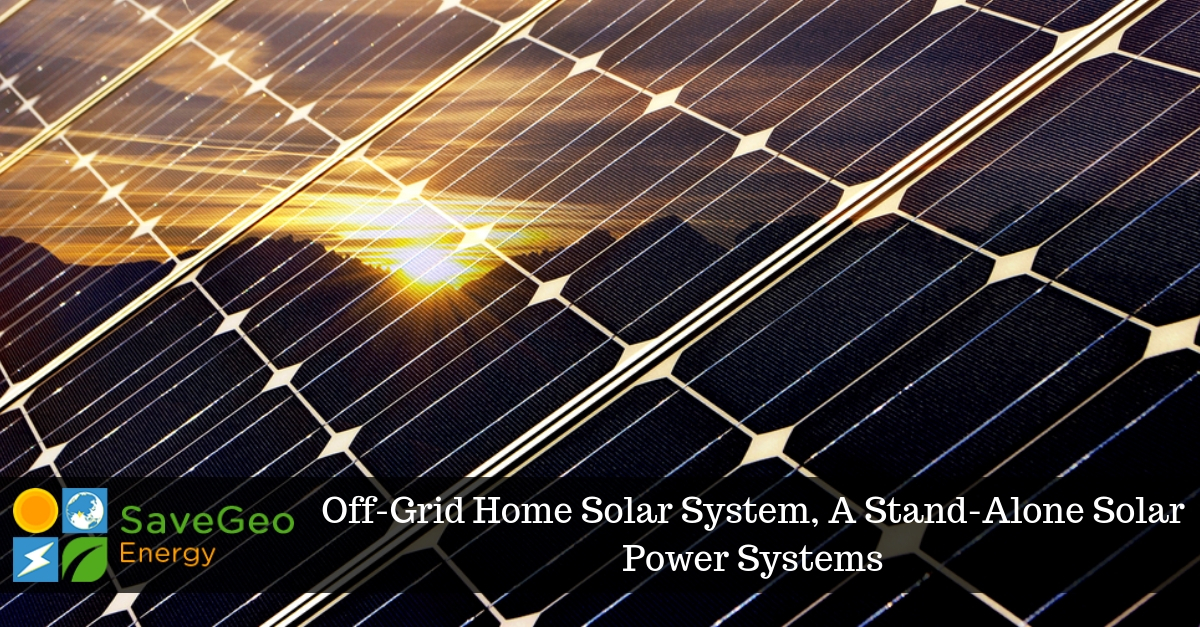 Off-Grid Home Solar System, A Stand-Alone Solar Power Systems