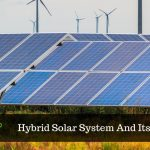 Hybrid Solar Systems – A Connection In Your Future Cost Of Electricity